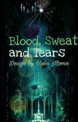 Đọc truyện [Huyết tộc cấm vực] Blood, Sweat and Tears
