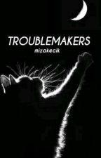 Troublemakers by mizakecik