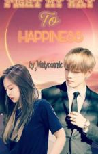 FIGHT MY WAY TO HAPPINESS [ongoing][Taennie fanfics][BtsXBp] by Maiyoonnie