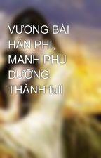 VƯƠNG BÀI HÃN PHI, MANH PHU DƯỠNG THÀNH full by loihuatrongmua