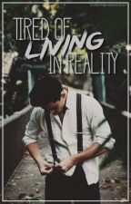 Tired Of Living In Reality   G.D by voltfrcst