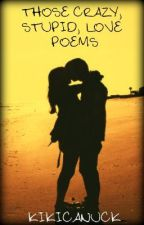 Those Crazy, Stupid, Love Poems by KikiCanuck