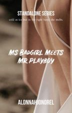 Ms. Badgirl meets Mr. Playboy-(COMPLETED) by AlonnahJonOrel