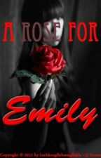 A Rose For Emily (REVISING) by isaakongbabaengbakla