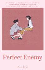 Perfect Enemy [Completed] by ajengdi