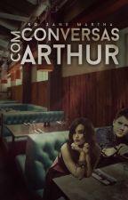 Conversas com Arthur by RoZaneMartha