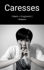 Caresses [Markyeom] by --Ahgase--