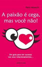 A Paixão é cega, mas você não! by PauloValzacchi