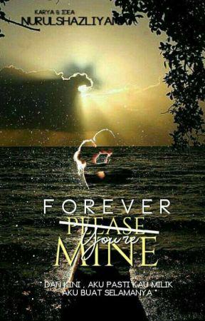 Forever, You're Mine ! by nurulshazliyana