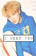 I Need You [Jimin x Reader] by JiminsJamDonuts