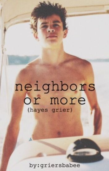 Neighbors or more(hayes grier)