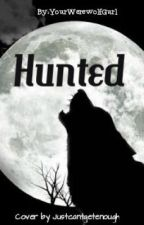 Hunted by YourWerewolfGurl
