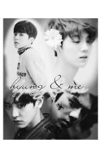 HYUNG AND ME ✔ by xiumoonrise