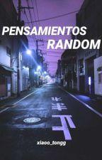 PENSAMIENTOS RANDOM by xiaoo_tongg