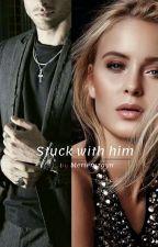 Stuck with Him by Meriemzayn