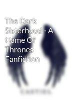 The Dark Sisterhood - A Game Of Thrones Fanfiction by DangerousDragon0