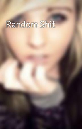 Random Shit  by Awesome_Emogirl
