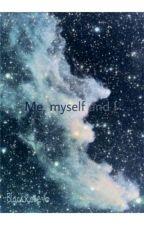 Me, Myself and I  by -BlackRose-16