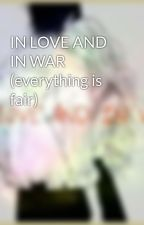 IN LOVE AND IN WAR (everything is fair)  by sumali627