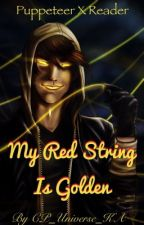 My Red String Is Golden - Puppeteer x Reader by CP_Universe_KA