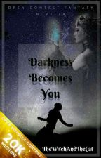Darkness Becomes You by TheWitchAndTheCat