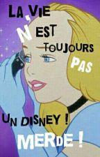 La vie n'est toujours pas un Disney ! Merde ! EN PAUSE by A2lili2408