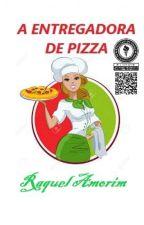 A Entregadora de Pizza (Romance Lésbico) by ClaraH5