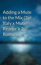 Adding a Mute to the Mix (2p! Italy x Mute! Reader x 2p! Romano) by DreamsForDays313