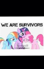 We Are Survivors (My Little Pony Fan Fiction) ~Book One~ by ShootingStar359