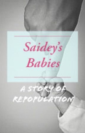 Saidey's Babies: Sex = pregnancy = Repopulation by Violet_Rose97