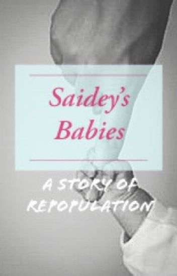 Saidey's Babies: Sex = pregnancy = Repopulation