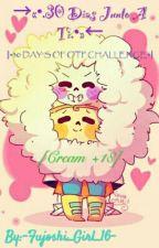 30 Días Junto A Ti [Cream+18] [30 DYAS OTP CHALLENGE] by -Fujoshi_Girl_16-