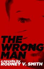 The Wrong Man by RodneyVSmith