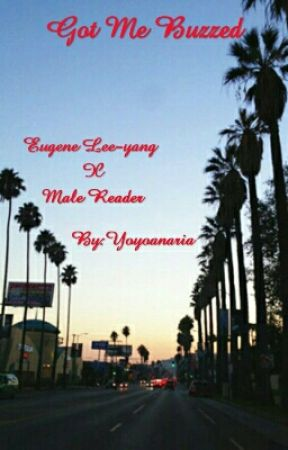 Got Me Buzzed | Eugene Lee Yang X Male Reader by Yoyoanaria