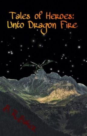 Tales of Heroes: Unto Dragon Fire by Lunar_Wiccan