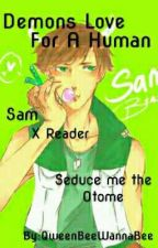 Demons Love For A Human (Sam x reader) (Seduce me the otome) by QweenBeeWannaBee