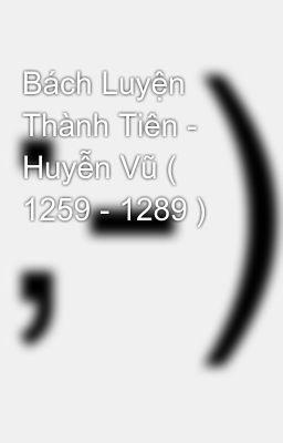 Bách Luyện Thành Tiên - Huyễn Vũ ( 1259 - 1289 )