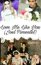 Love Me Like You (Joel Pimentel Fan Fiction)  by abouttheboys