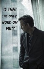 Is That The Only Word On Me? (Bruce Banner Fanfiction) by Ki11MeWithWords