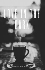 Love In The Dark by Ami_Shin