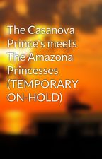 The Casanova Prince's meets The Amazona Princesses  (TEMPORARY ON-HOLD) by BlackGentleSapphire