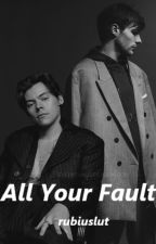 All Your Fault by rubiuslut