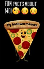 FUN Facts about MOI😘😝😝 by bookworm4eyes