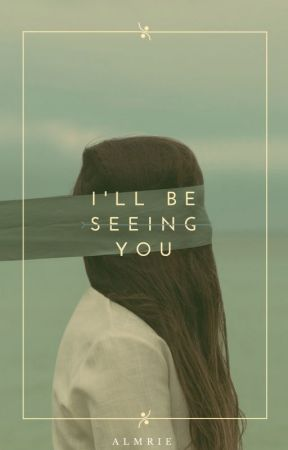I'll Be Seeing You by Almrie