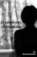 Creándome, viviéndome. by MyNameIsShiio
