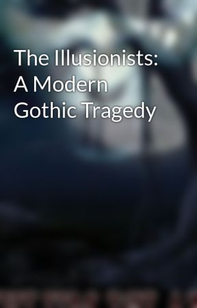 The Illusionists: A Modern Gothic Tragedy by JDmichael