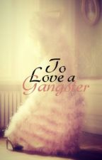 To Love A Gangster by blondebrownies