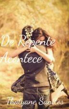 De Repente Acontece  by ThatyaneSanttos
