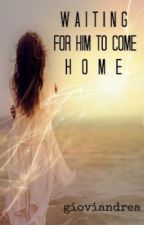 Waiting For Him To Come Home by gioviandrea