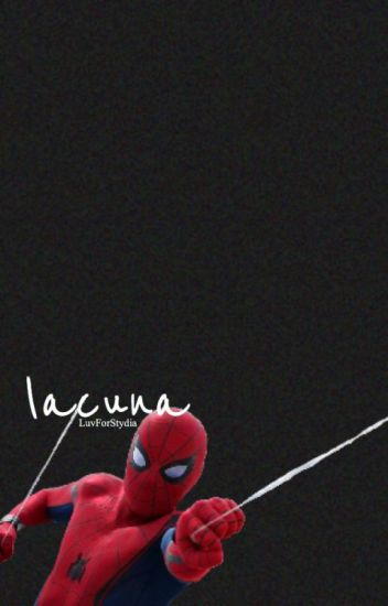 lacuna || Peter Parker (Spider-Man: Homecoming)